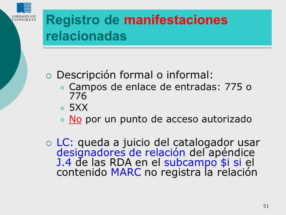 51 Registro de manifestaciones relacionadas Descripción formal o informal: Campos de enlace de entradas: 775 o 776 5XX No por un punto de acceso autor