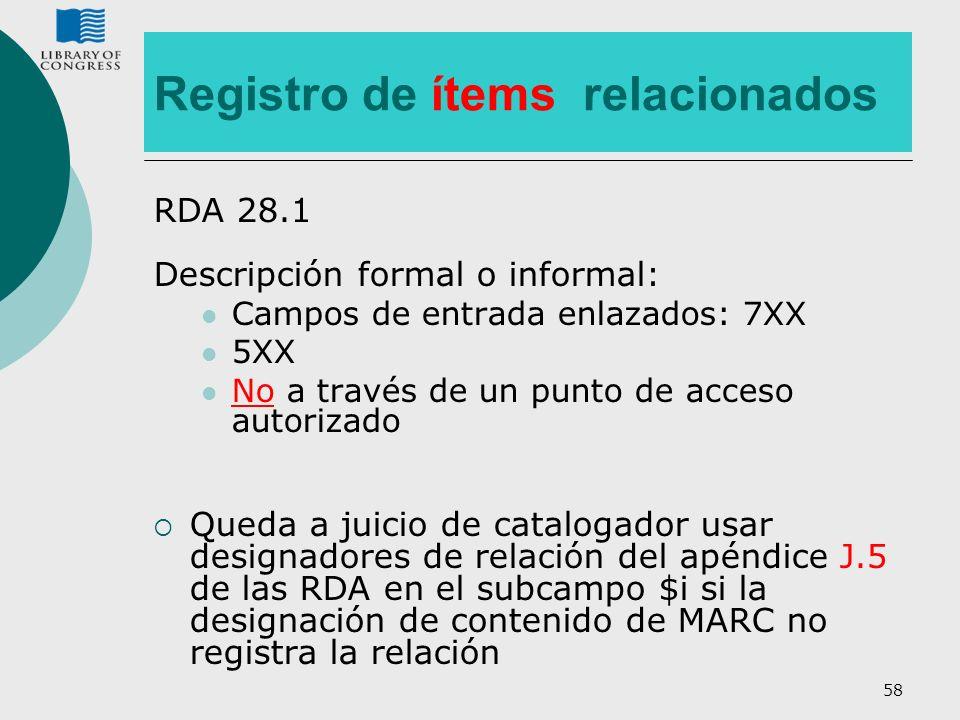 58 Registro de ítems relacionados RDA 28.1 Descripción formal o informal: Campos de entrada enlazados: 7XX 5XX No a través de un punto de acceso autor