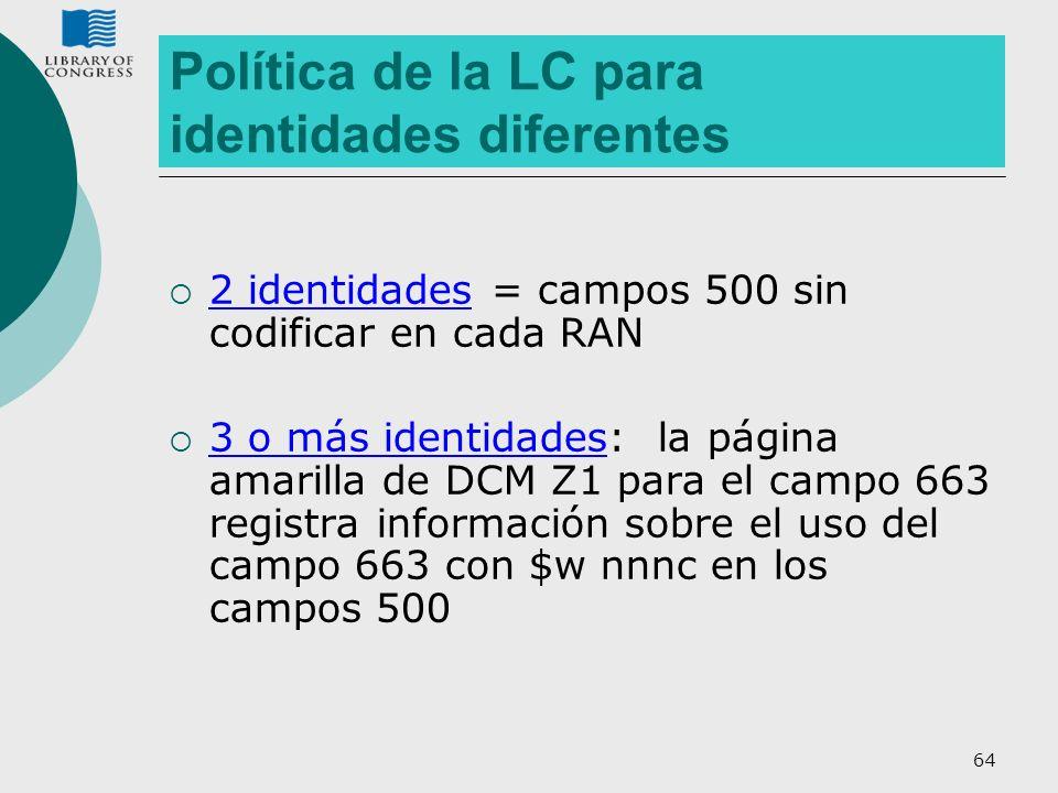64 Política de la LC para identidades diferentes 2 identidades = campos 500 sin codificar en cada RAN 3 o más identidades: la página amarilla de DCM Z