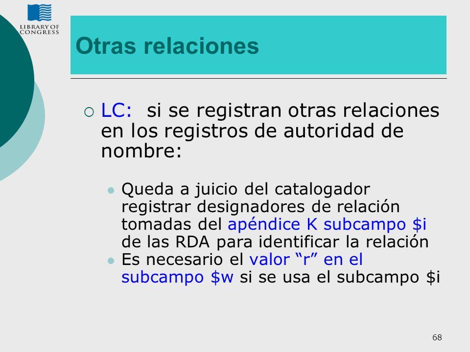 68 Otras relaciones LC: si se registran otras relaciones en los registros de autoridad de nombre: Queda a juicio del catalogador registrar designadore