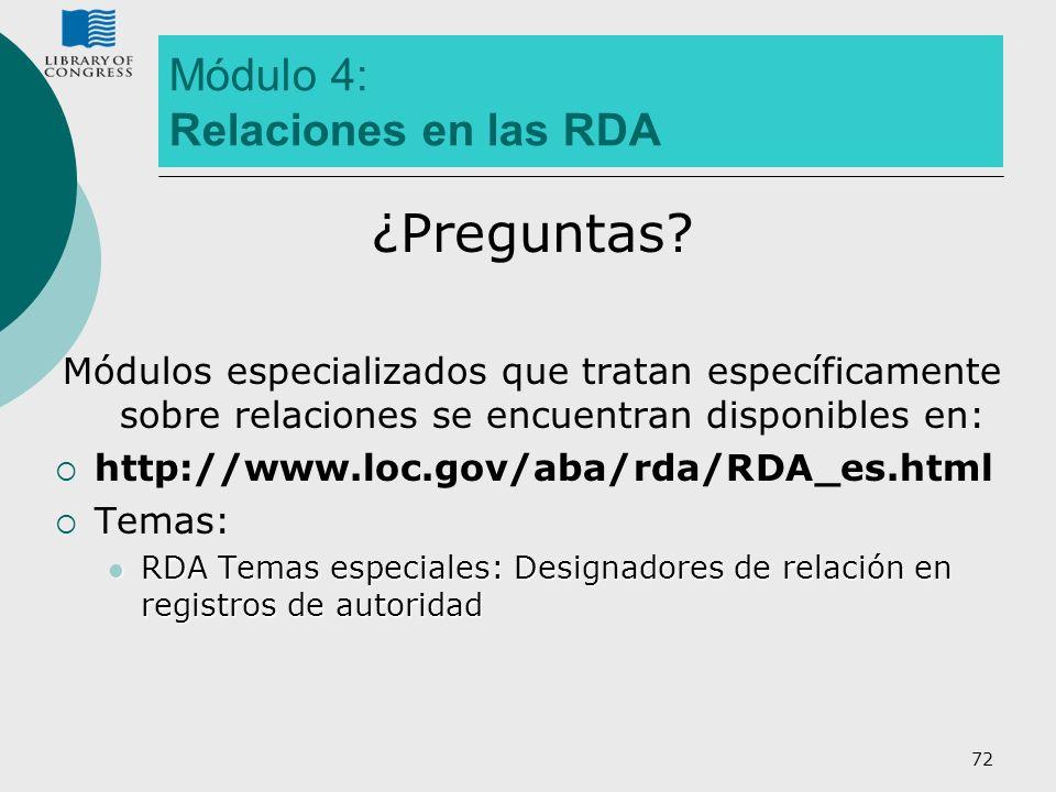 72 Módulo 4: Relaciones en las RDA ¿Preguntas? Módulos especializados que tratan específicamente sobre relaciones se encuentran disponibles en: http:/