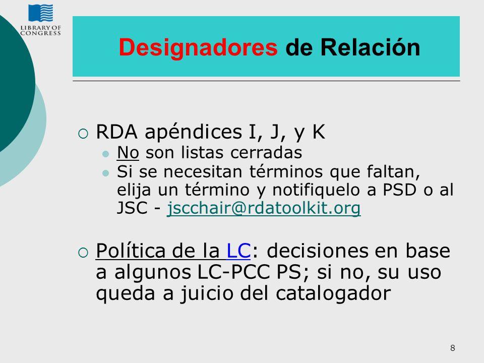 8 Designadores de Relación RDA apéndices I, J, y K No son listas cerradas Si se necesitan términos que faltan, elija un término y notifiquelo a PSD o