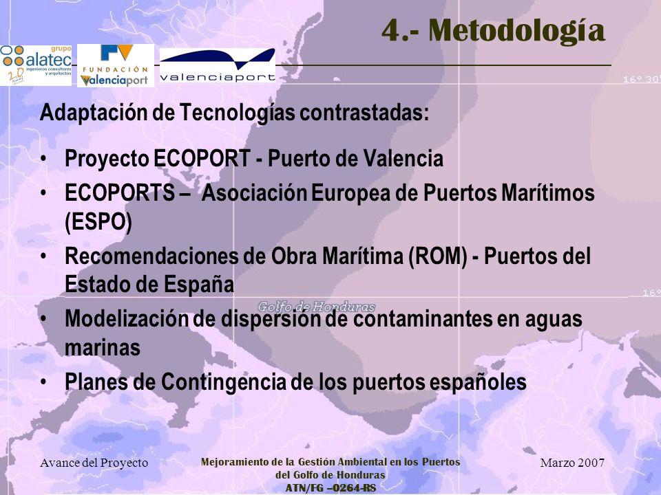 Marzo 2007 Avance del Proyecto Mejoramiento de la Gestión Ambiental en los Puertos del Golfo de Honduras ATN/FG –0264-RS 4.- Metodología Adaptación de