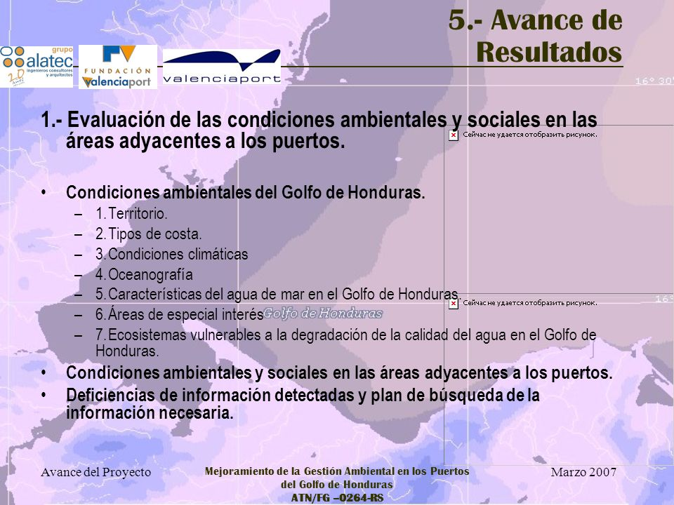 Marzo 2007 Avance del Proyecto Mejoramiento de la Gestión Ambiental en los Puertos del Golfo de Honduras ATN/FG –0264-RS 5.- Avance de Resultados 1.-