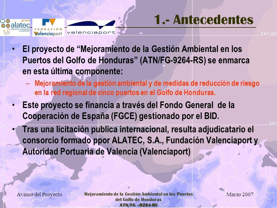 Marzo 2007 Avance del Proyecto Mejoramiento de la Gestión Ambiental en los Puertos del Golfo de Honduras ATN/FG –0264-RS 1.- Antecedentes El Golfo de Honduras, delimitado por Belice, Guatemala y Honduras, abarca un área de aproximadamente 10.000 km2.