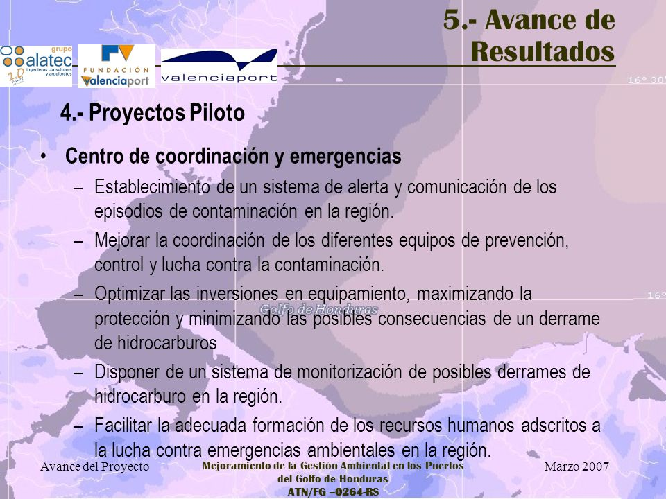 Marzo 2007 Avance del Proyecto Mejoramiento de la Gestión Ambiental en los Puertos del Golfo de Honduras ATN/FG –0264-RS 5.- Avance de Resultados Cent