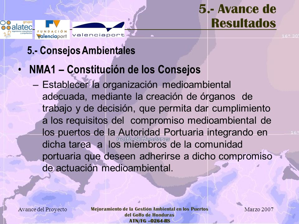 Marzo 2007 Avance del Proyecto Mejoramiento de la Gestión Ambiental en los Puertos del Golfo de Honduras ATN/FG –0264-RS 5.- Avance de Resultados NMA1
