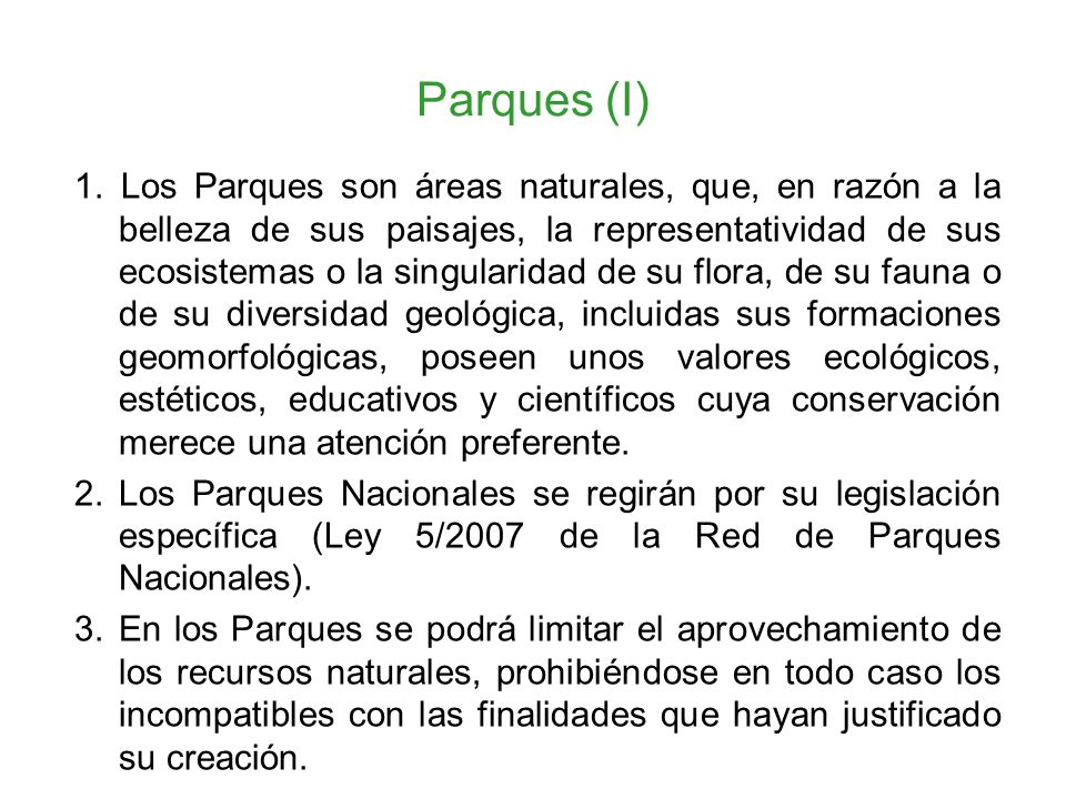 Parques (I) 1. Los Parques son áreas naturales, que, en razón a la belleza de sus paisajes, la representatividad de sus ecosistemas o la singularidad