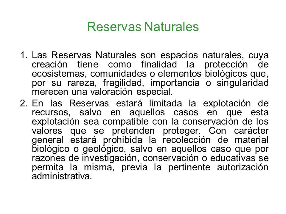 Reservas Naturales 1. Las Reservas Naturales son espacios naturales, cuya creación tiene como finalidad la protección de ecosistemas, comunidades o el