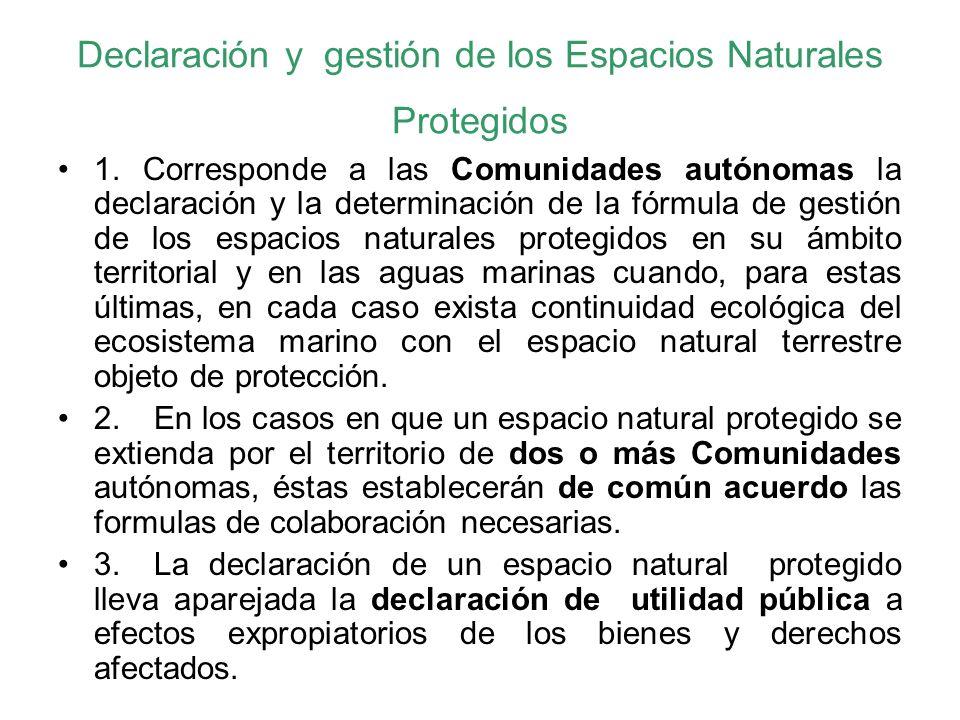 Declaración y gestión de los Espacios Naturales Protegidos 1. Corresponde a las Comunidades autónomas la declaración y la determinación de la fórmula