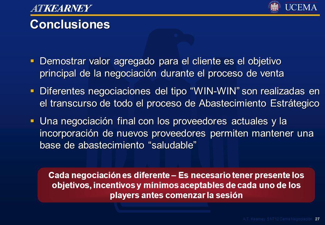 A.T. Kearney 51/712 Cema Negociación 27 Conclusiones Demostrar valor agregado para el cliente es el objetivo principal de la negociación durante el pr