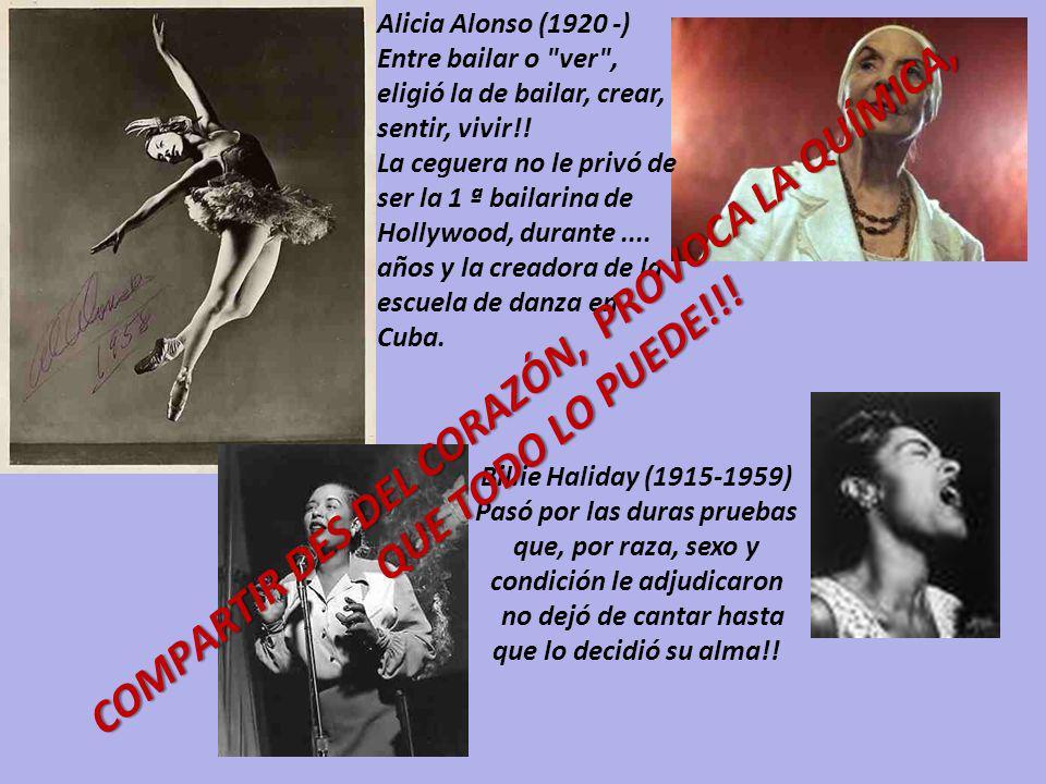 Alicia Alonso (1920 -) Entre bailar o ver , eligió la de bailar, crear, sentir, vivir!.