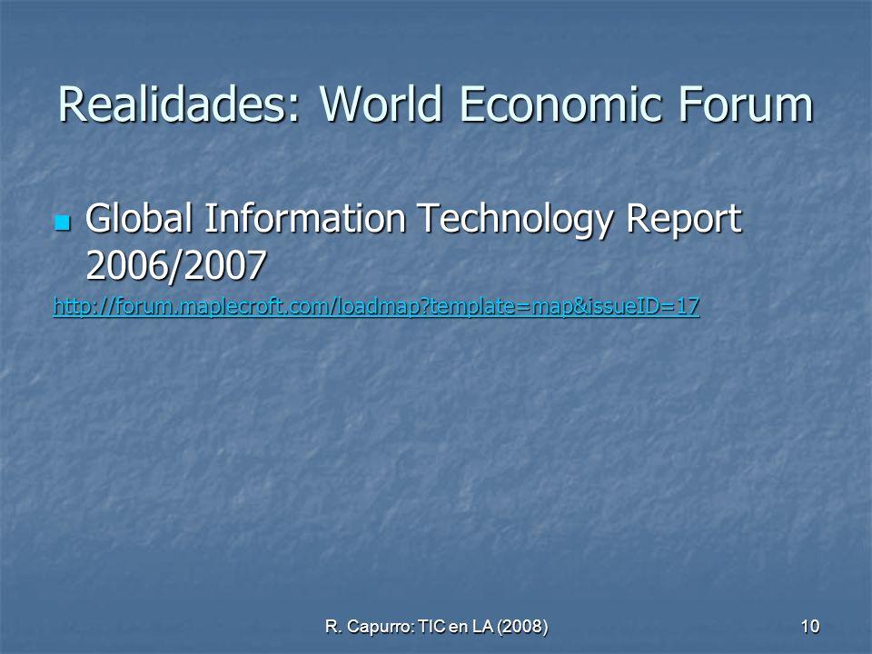 R. Capurro: TIC en LA (2008)10 Realidades: World Economic Forum Global Information Technology Report 2006/2007 Global Information Technology Report 20