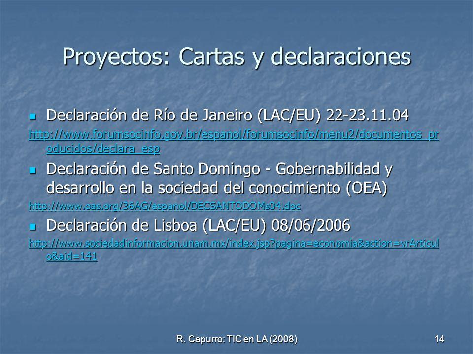 R. Capurro: TIC en LA (2008)14 Proyectos: Cartas y declaraciones Declaración de Río de Janeiro (LAC/EU) 22-23.11.04 Declaración de Río de Janeiro (LAC