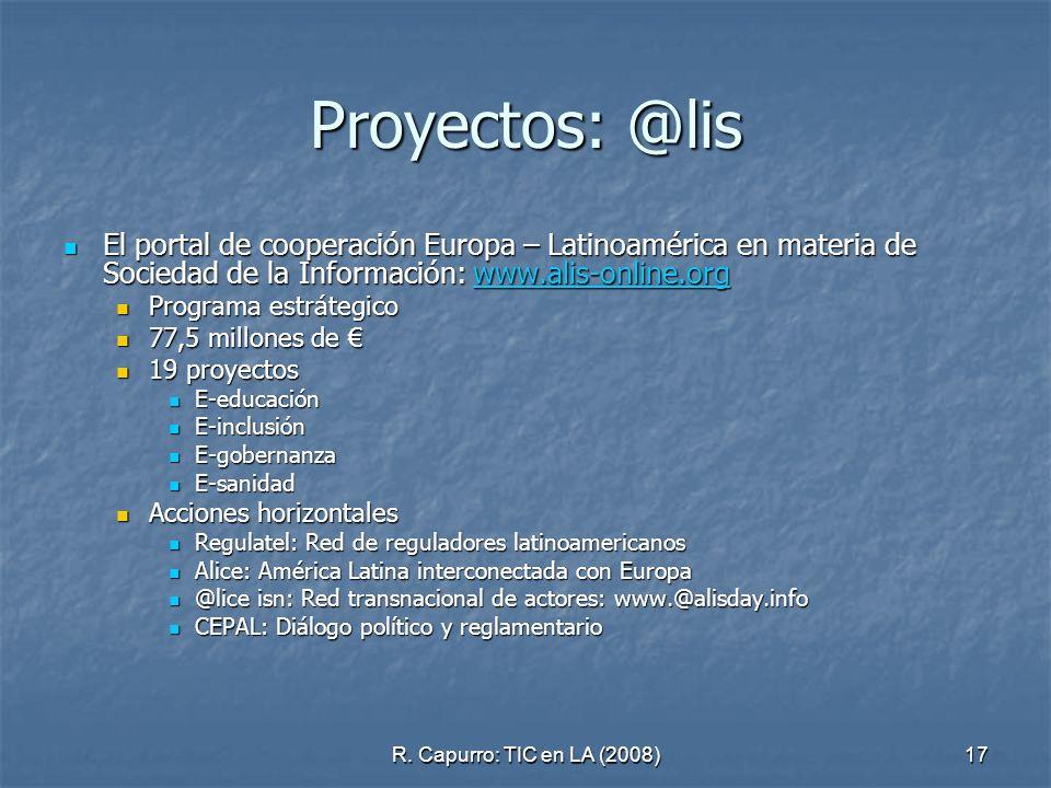 R. Capurro: TIC en LA (2008)17 Proyectos: @lis El portal de cooperación Europa – Latinoamérica en materia de Sociedad de la Información: www.alis-onli