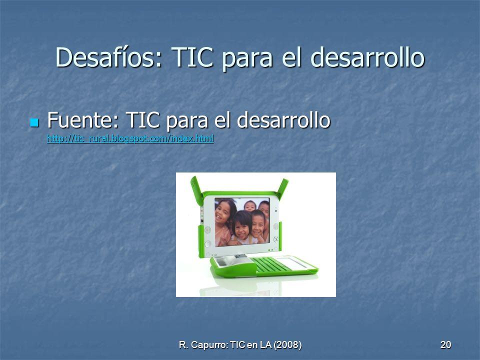 R. Capurro: TIC en LA (2008)20 Desafíos: TIC para el desarrollo Fuente: TIC para el desarrollo http://tic_rural.blogspot.com/index.html Fuente: TIC pa