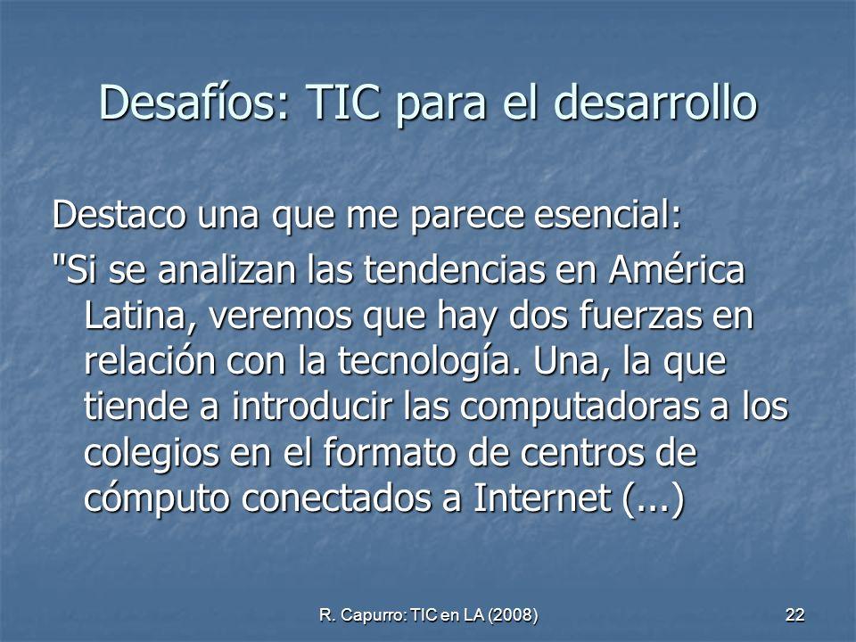 R. Capurro: TIC en LA (2008)22 Desafíos: TIC para el desarrollo Destaco una que me parece esencial: