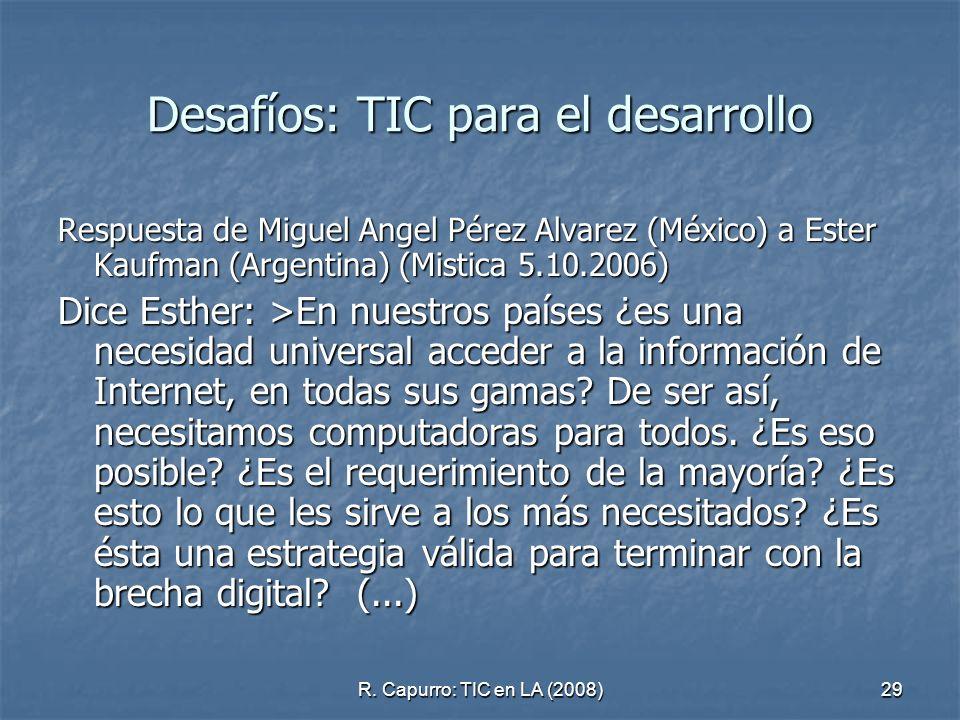 R. Capurro: TIC en LA (2008)29 Desafíos: TIC para el desarrollo Respuesta de Miguel Angel Pérez Alvarez (México) a Ester Kaufman (Argentina) (Mistica