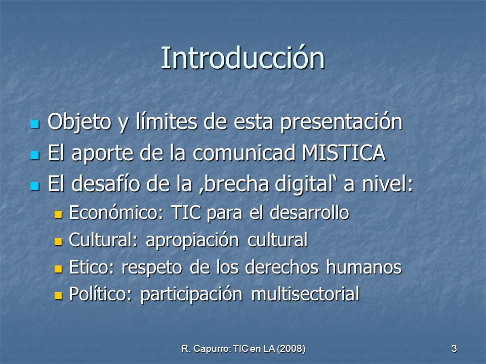 R. Capurro: TIC en LA (2008)3 Introducción Objeto y límites de esta presentación Objeto y límites de esta presentación El aporte de la comunicad MISTI