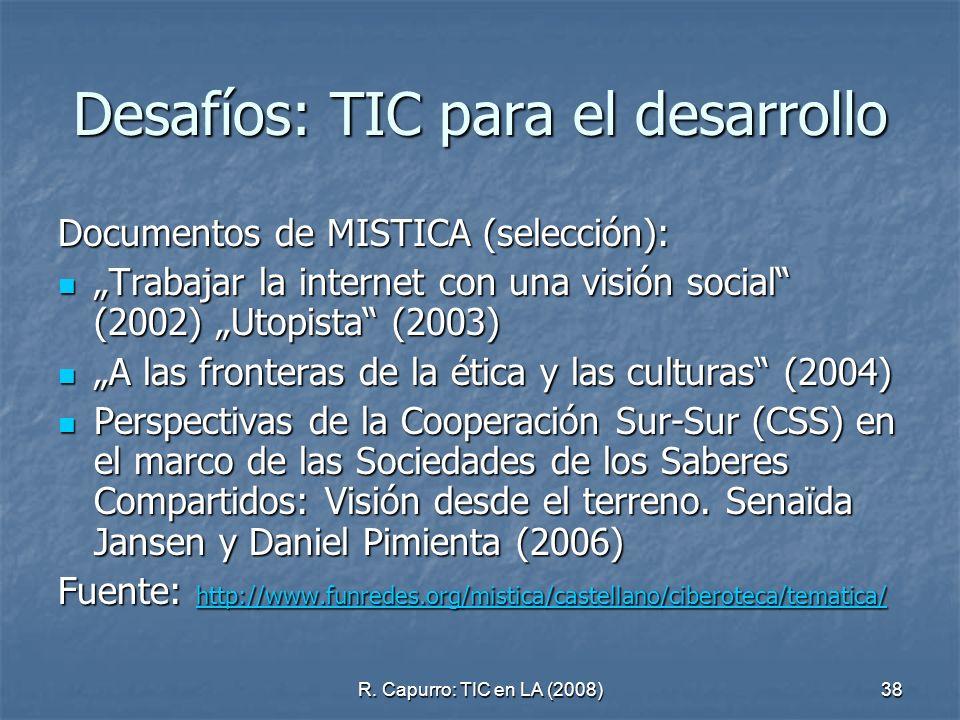 R. Capurro: TIC en LA (2008)38 Desafíos: TIC para el desarrollo Documentos de MISTICA (selección): Trabajar la internet con una visión social (2002) U