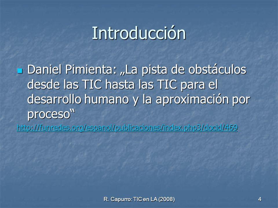R. Capurro: TIC en LA (2008)4 Introducción Daniel Pimienta: La pista de obstáculos desde las TIC hasta las TIC para el desarrollo humano y la aproxima
