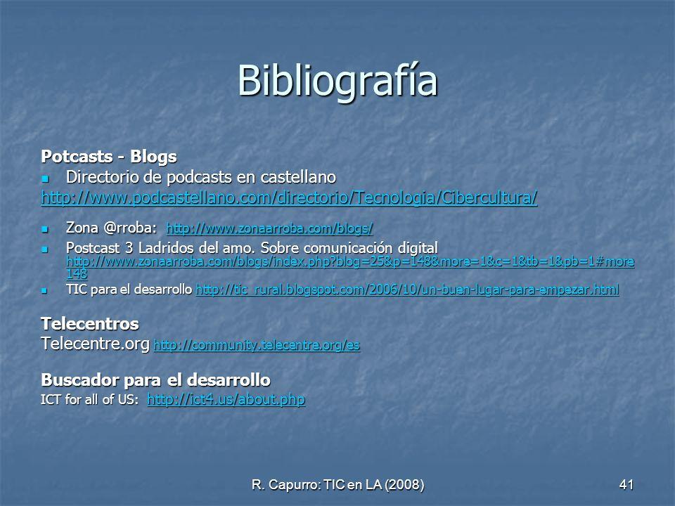 R. Capurro: TIC en LA (2008)41 Bibliografía Potcasts - Blogs Directorio de podcasts en castellano Directorio de podcasts en castellano http://www.podc
