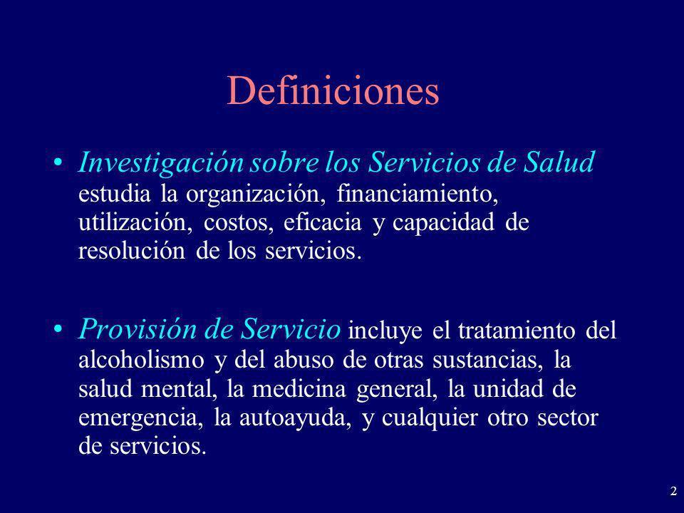 2 Definiciones Investigación sobre los Servicios de Salud estudia la organización, financiamiento, utilización, costos, eficacia y capacidad de resolu