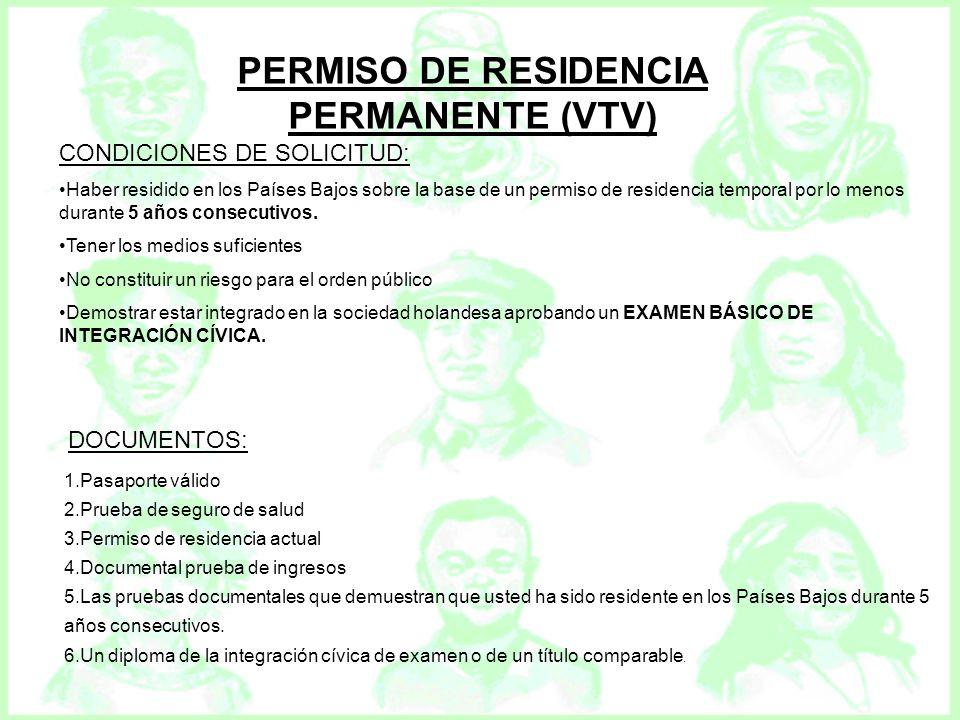 PERMISO DE RESIDENCIA PERMANENTE (VTV) CONDICIONES DE SOLICITUD: Haber residido en los Países Bajos sobre la base de un permiso de residencia temporal