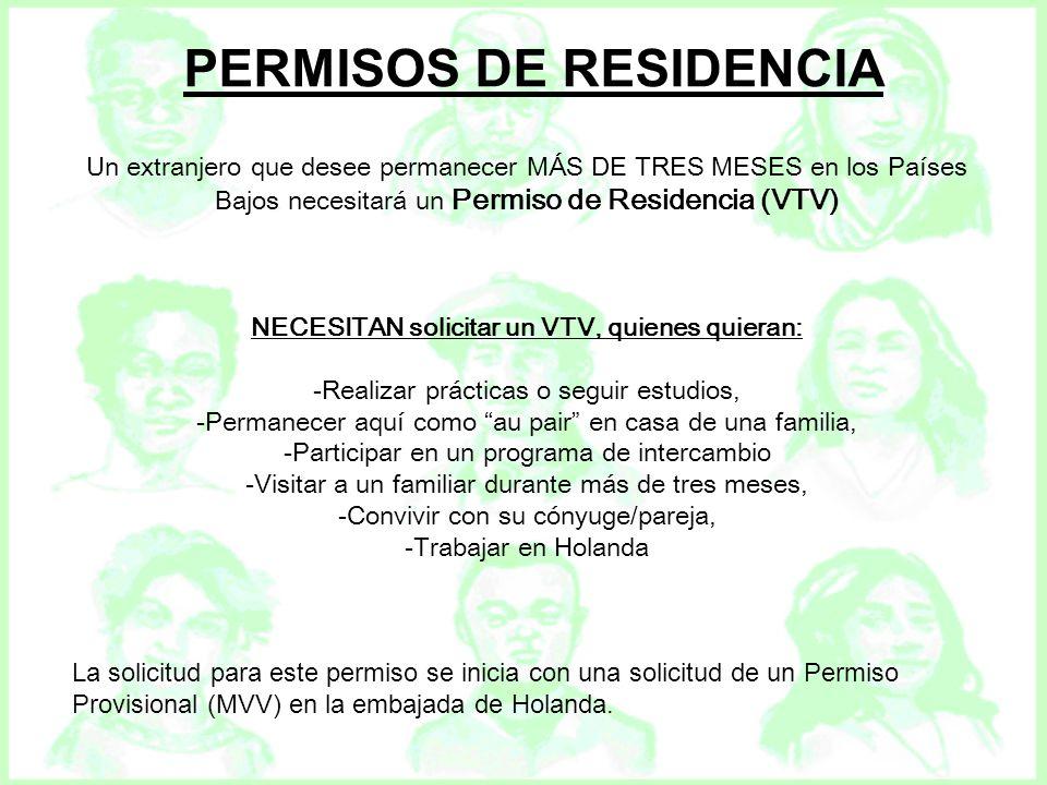Un extranjero que desee permanecer MÁS DE TRES MESES en los Países Bajos necesitará un Permiso de Residencia (VTV) NECESITAN solicitar un VTV, quienes