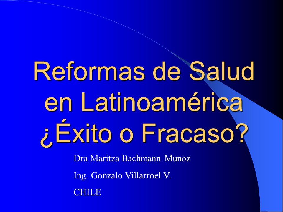 Reformas de Salud en Latinoamérica ¿Éxito o Fracaso? Dra Maritza Bachmann Munoz Ing. Gonzalo Villarroel V. CHILE