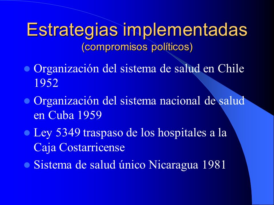 Estrategias implementadas (compromisos políticos) Organización del sistema de salud en Chile 1952 Organización del sistema nacional de salud en Cuba 1