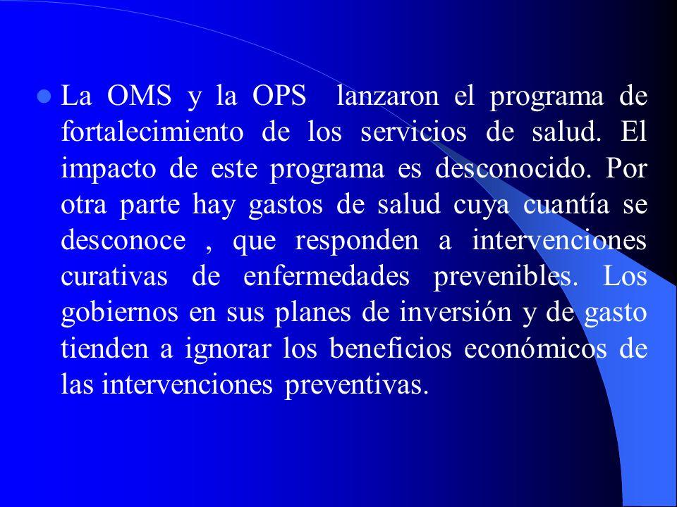 La OMS y la OPS lanzaron el programa de fortalecimiento de los servicios de salud. El impacto de este programa es desconocido. Por otra parte hay gast