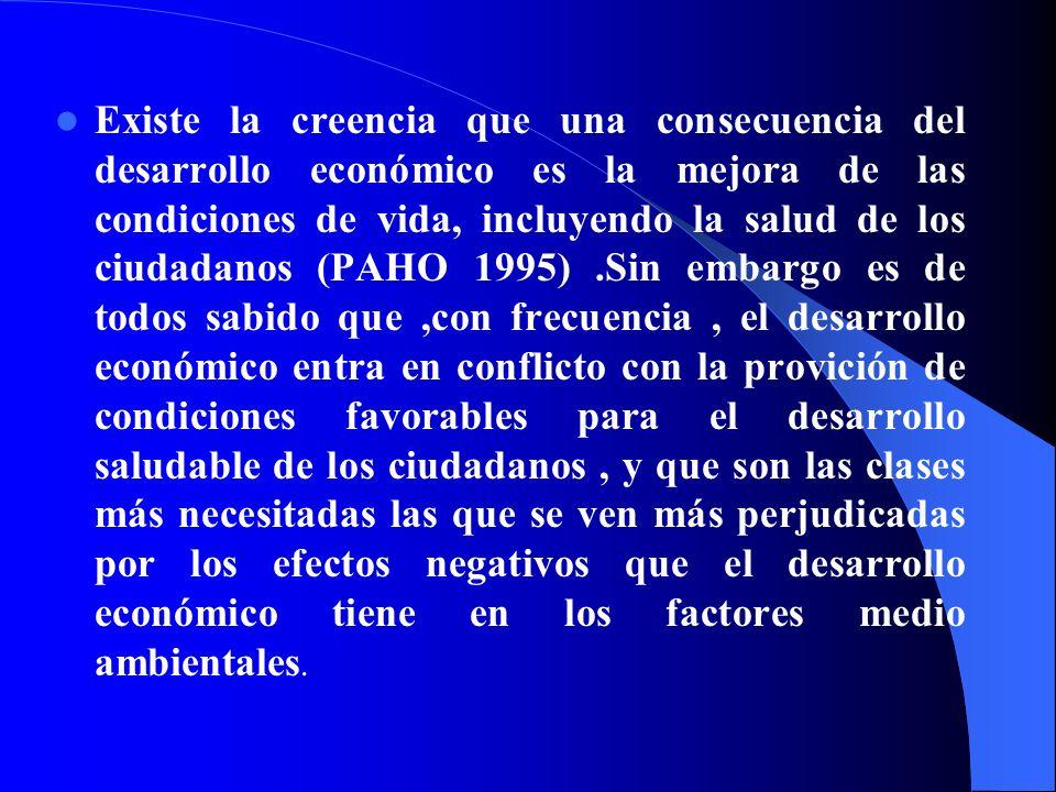 Existe la creencia que una consecuencia del desarrollo económico es la mejora de las condiciones de vida, incluyendo la salud de los ciudadanos (PAHO