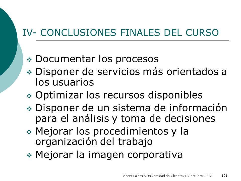 Vicent Falomir. Universidad de Alicante, 1-2 octubre 2007 101 Documentar los procesos Disponer de servicios más orientados a los usuarios Optimizar lo