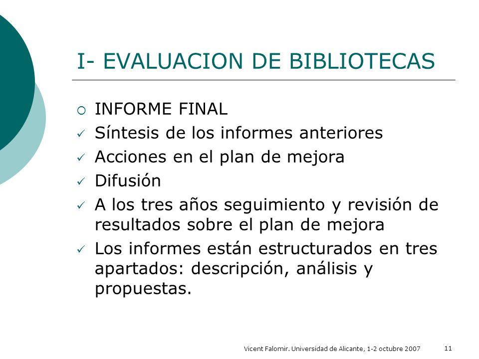 Vicent Falomir. Universidad de Alicante, 1-2 octubre 2007 11 I- EVALUACION DE BIBLIOTECAS INFORME FINAL Síntesis de los informes anteriores Acciones e