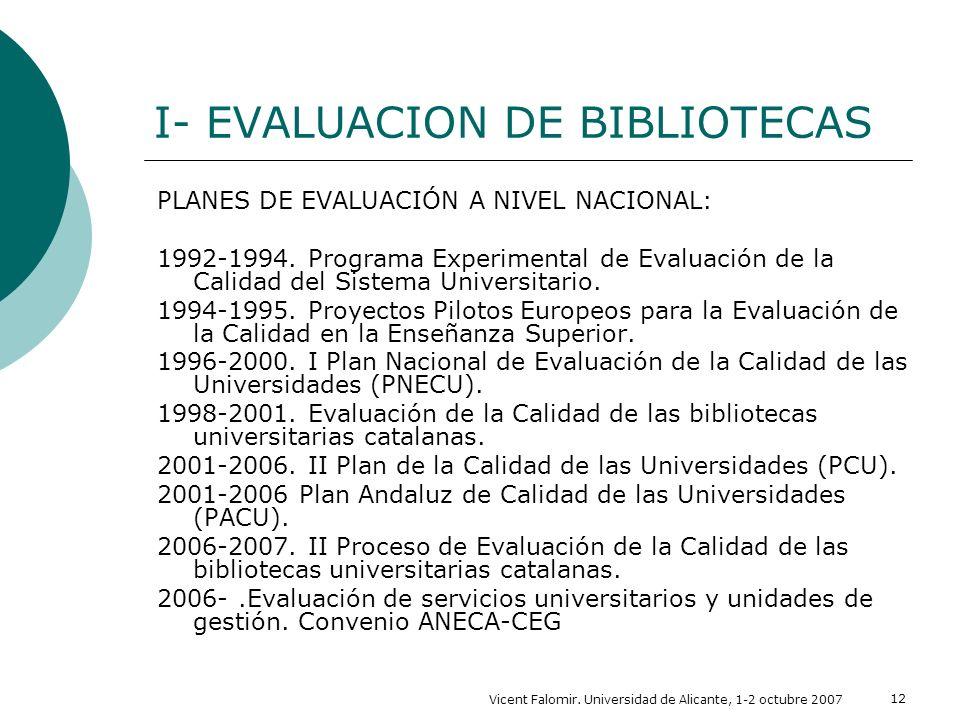 Vicent Falomir. Universidad de Alicante, 1-2 octubre 2007 12 I- EVALUACION DE BIBLIOTECAS PLANES DE EVALUACIÓN A NIVEL NACIONAL: 1992-1994. Programa E