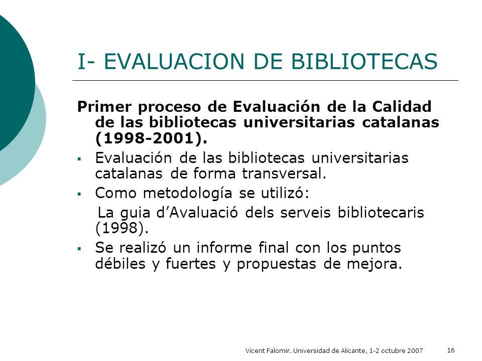 Vicent Falomir. Universidad de Alicante, 1-2 octubre 2007 16 I- EVALUACION DE BIBLIOTECAS Primer proceso de Evaluación de la Calidad de las biblioteca