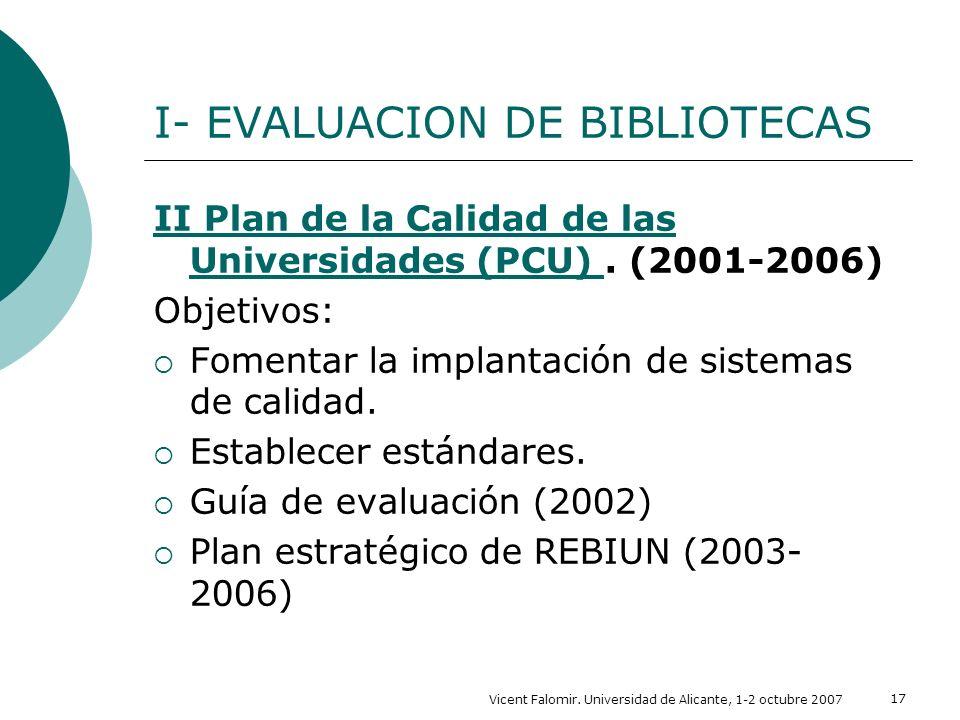 Vicent Falomir. Universidad de Alicante, 1-2 octubre 2007 17 I- EVALUACION DE BIBLIOTECAS II Plan de la Calidad de las Universidades (PCU) II Plan de