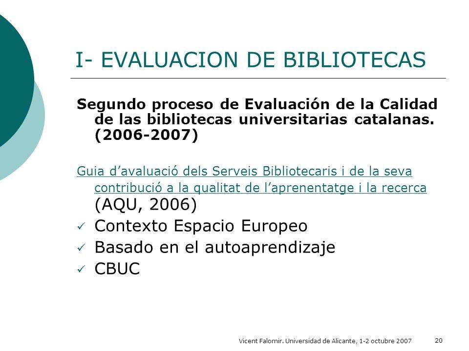 Vicent Falomir. Universidad de Alicante, 1-2 octubre 2007 20 I- EVALUACION DE BIBLIOTECAS Segundo proceso de Evaluación de la Calidad de las bibliotec