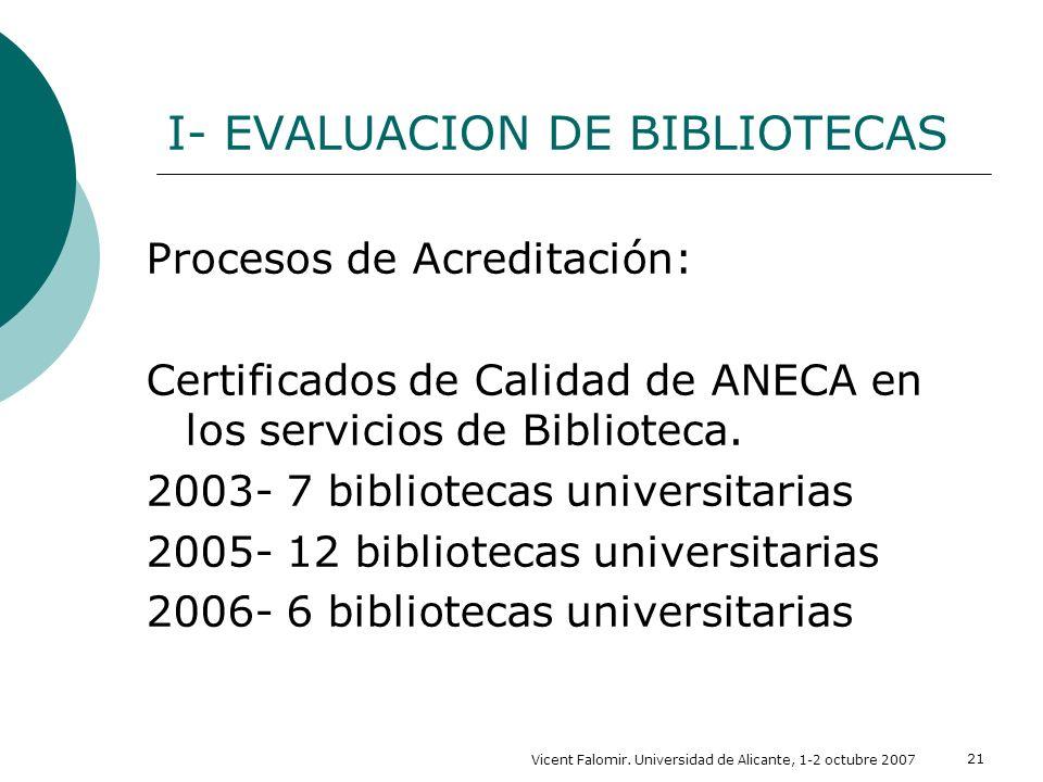 Vicent Falomir. Universidad de Alicante, 1-2 octubre 2007 21 I- EVALUACION DE BIBLIOTECAS Procesos de Acreditación: Certificados de Calidad de ANECA e
