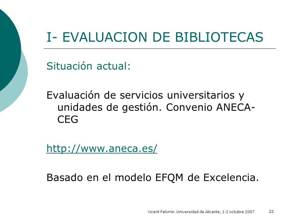 Vicent Falomir. Universidad de Alicante, 1-2 octubre 2007 22 I- EVALUACION DE BIBLIOTECAS Situación actual: Evaluación de servicios universitarios y u