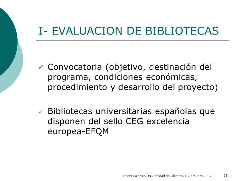 Vicent Falomir. Universidad de Alicante, 1-2 octubre 2007 23 I- EVALUACION DE BIBLIOTECAS Convocatoria (objetivo, destinación del programa, condicione
