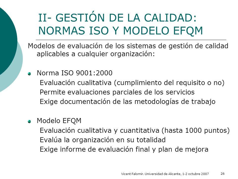 Vicent Falomir. Universidad de Alicante, 1-2 octubre 2007 26 II- GESTIÓN DE LA CALIDAD: NORMAS ISO Y MODELO EFQM Modelos de evaluación de los sistemas