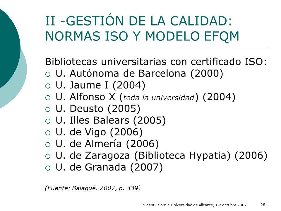 Vicent Falomir. Universidad de Alicante, 1-2 octubre 2007 28 Bibliotecas universitarias con certificado ISO: U. Autónoma de Barcelona (2000) U. Jaume