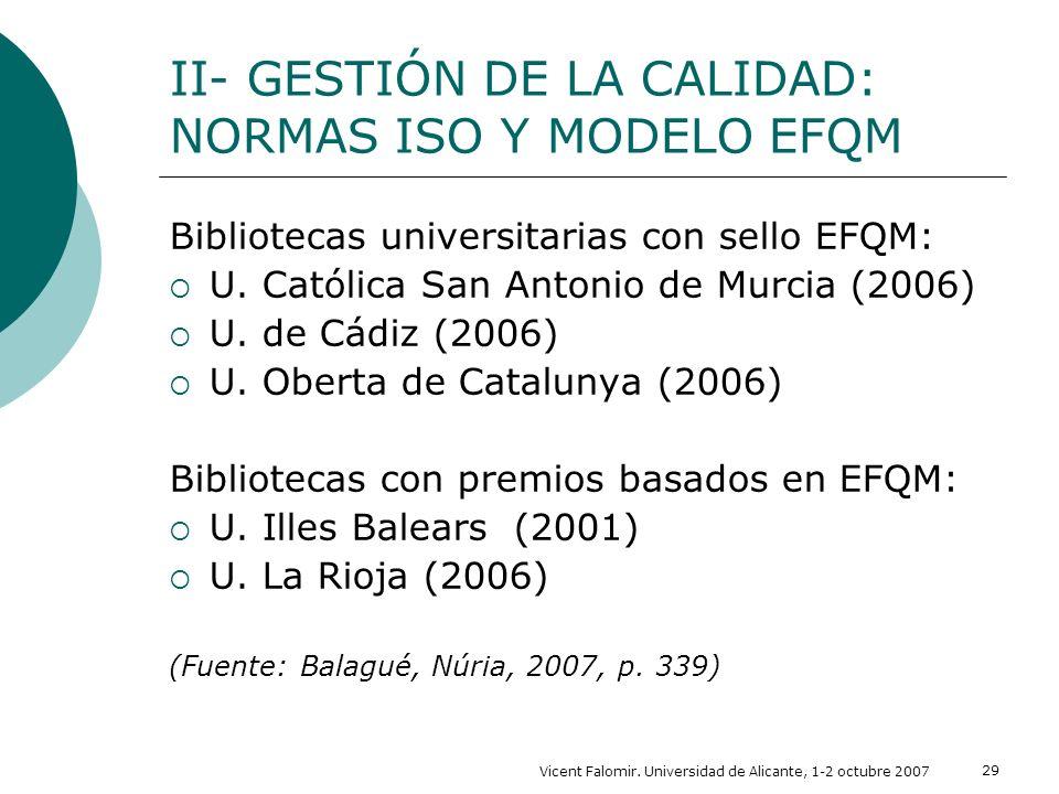 Vicent Falomir. Universidad de Alicante, 1-2 octubre 2007 29 Bibliotecas universitarias con sello EFQM: U. Católica San Antonio de Murcia (2006) U. de