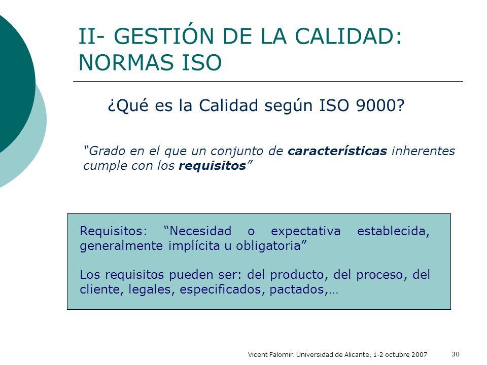 Vicent Falomir. Universidad de Alicante, 1-2 octubre 2007 30 ¿Qué es la Calidad según ISO 9000? Requisitos: Necesidad o expectativa establecida, gener