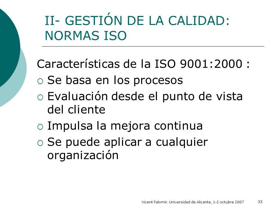 Vicent Falomir. Universidad de Alicante, 1-2 octubre 2007 33 Características de la ISO 9001:2000 : Se basa en los procesos Evaluación desde el punto d