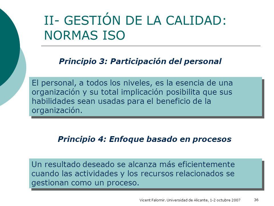 Vicent Falomir. Universidad de Alicante, 1-2 octubre 2007 36 II- GESTIÓN DE LA CALIDAD: NORMAS ISO El personal, a todos los niveles, es la esencia de