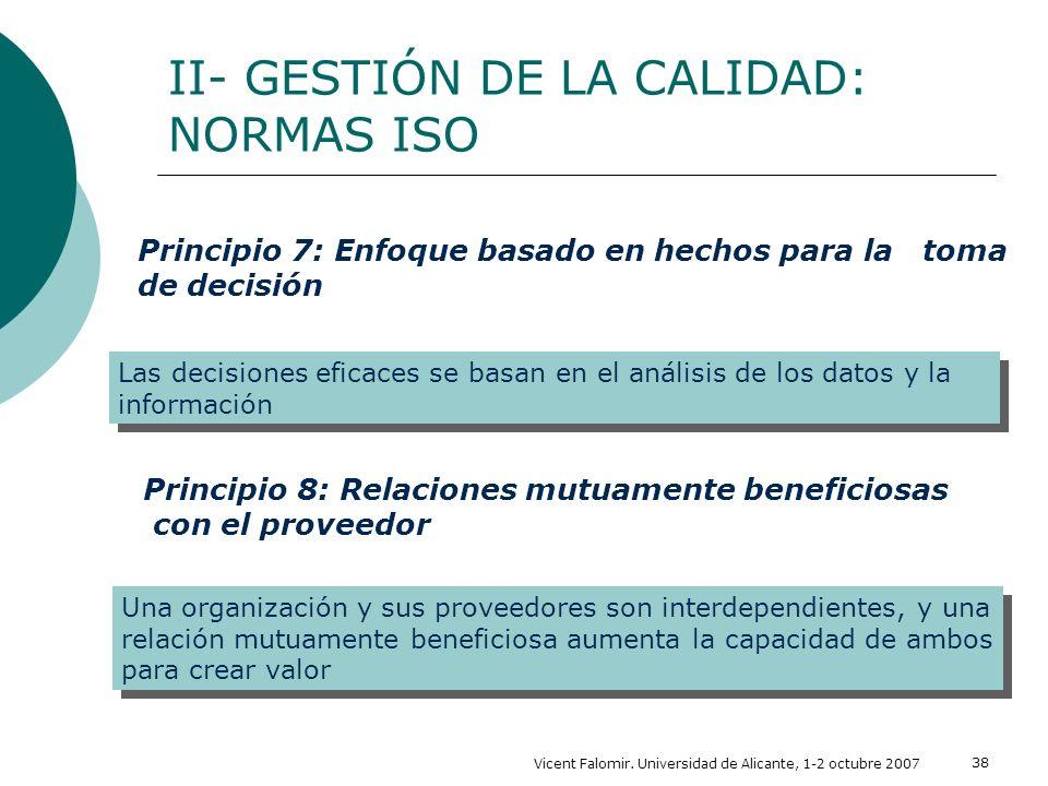 Vicent Falomir. Universidad de Alicante, 1-2 octubre 2007 38 II- GESTIÓN DE LA CALIDAD: NORMAS ISO Las decisiones eficaces se basan en el análisis de