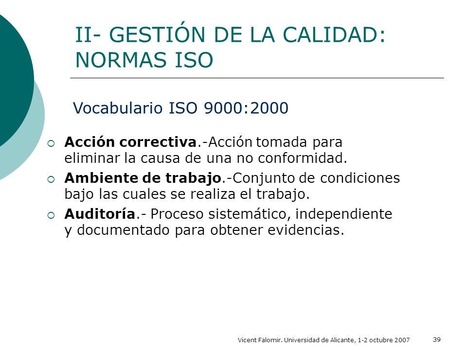 Vicent Falomir. Universidad de Alicante, 1-2 octubre 2007 39 Acción correctiva.-Acción tomada para eliminar la causa de una no conformidad. Ambiente d